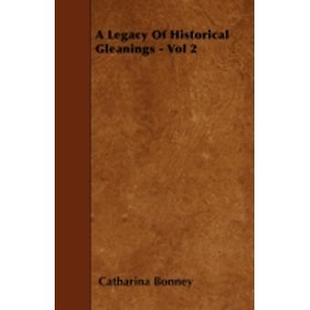 A Legacy Of Historical Gleanings  Vol 2 by Bonney & Catharina