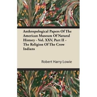 Anthropological Papers of the American Museum of Natural History  Vol. XXV Part II  The Religion of the Crow Indians by Lowie & Robert Harry