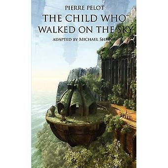 The Child Who Walked on the Sky by Pelot & Pierre