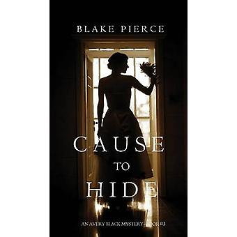 Cause to Hide An Avery Black MysteryBook 3 by Pierce & Blake