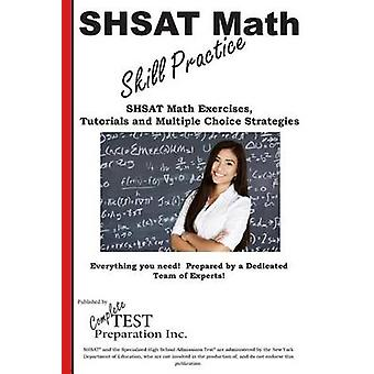 SHSAT Math Skill Practice  Math Exercises Tutorials and  Multiple Choice Strategies by Complete Test Preparation Inc.