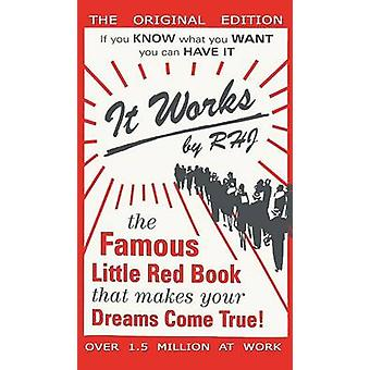 It Works The Famous Little Red Book That Makes Your Dreams Come True by RHJ
