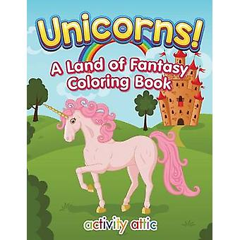 Unicorns A Land of Fantasy Coloring Book by Activity Attic Books