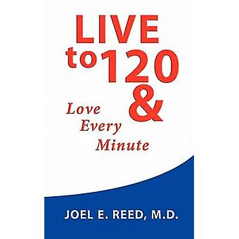 Live to 120 by Reed & Joel E.