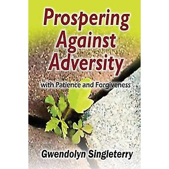 Prospering Against Adversity with Patience and Forgiveness by Singleterry & Gwendolyn