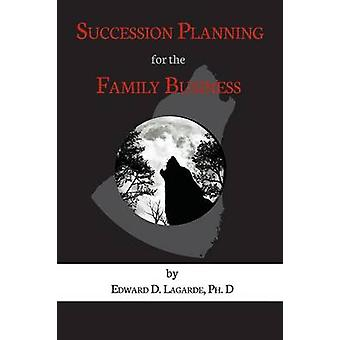Succession Planning for the Family Business by Lagarde & Ph. D Edward D.