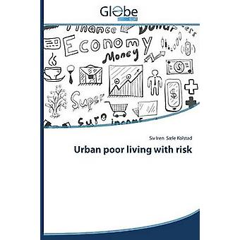 Urban poor living with risk by Sle Kolstad Siv Iren