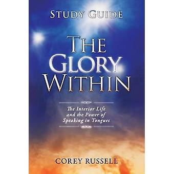 The Glory Within Study Guide The Interior Life and the Power of Speaking in Tongues by Russell & Corey