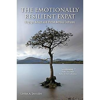 The Emotionally Resilient Expat  Engage Adapt and Thrive Across Cultures by Janssen & Linda a.
