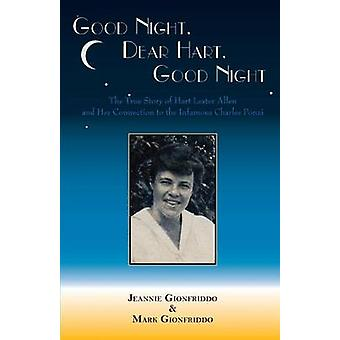 Good Night Dear Hart Good Night The Untold Story of Hart Lester Allen and Her Connection to the Infamous Charles Ponzi by Gionfriddo & Jeannie
