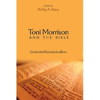 Toni Morrison and the Bible  Contested Intertextualities by Edited by Shirley A Stave