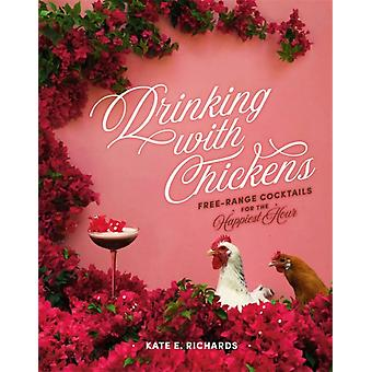 Drinking with Chickens by Richards & Kate E.