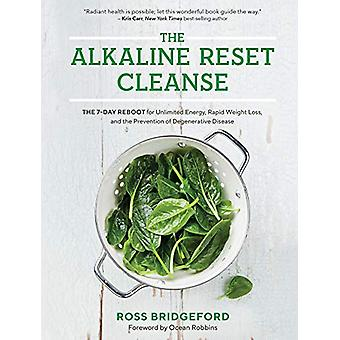 The Alkaline Reset Cleanse - The 7-Day Reboot for Unlimited Energy - R