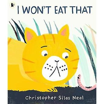 I Won't Eat That by Christopher Silas Neal - 9781406384215 Book