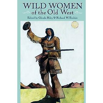 Wild Women of the Old West by Glenda Riley - 9781555912956 Book