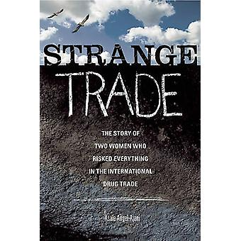 Strange Trade - The Story of Two Women Who Risked Everything in the In