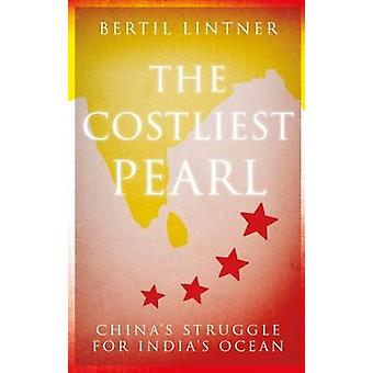 The Costliest Pearl - China's Struggle for India's Ocean by Bertil Lin