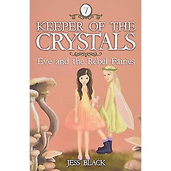 Keeper of the Crystals - Eve and the Rebel Fairies - 7 by Jess Black -