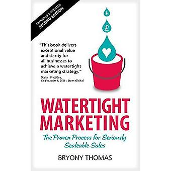 Watertight Marketing - The proven process for seriously scalable sales