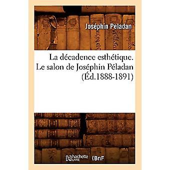 La D�cadence Esth�tique. Le Salon de Jos�phin P�l