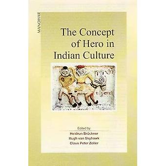 The Concept of Hero in Indian Culture by Heidrun Bruckner - Hugh van