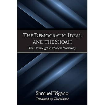 The Democratic Ideal and the Shoah - The Unthought in Political Modern