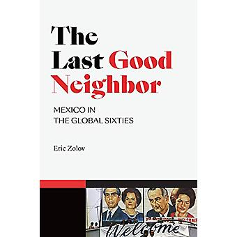 The Last Good Neighbor - Mexico in the Global Sixties by Eric Zolov -