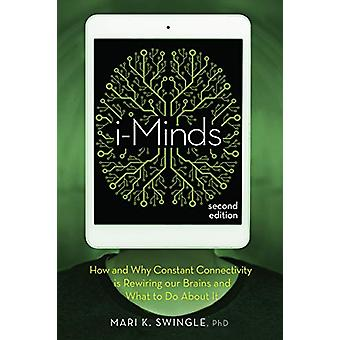 i-Minds - How and Why Constant Connectivity is Rewiring Our Brains and