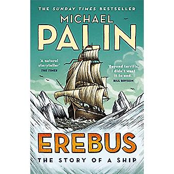 Erebus - The Story of a Ship by Michael Palin - 9781784758578 Book