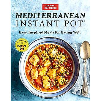 Mediterranean Instant Pot - Easy - Inspired Meals for Eating Well by A