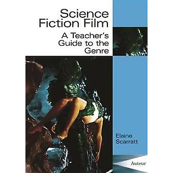 Science Fiction Film - Classroom Resources by Elaine Scarratt - 978190