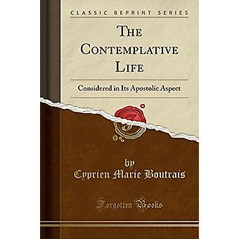 The Contemplative Life - Considered in Its Apostolic Aspect (Classic R