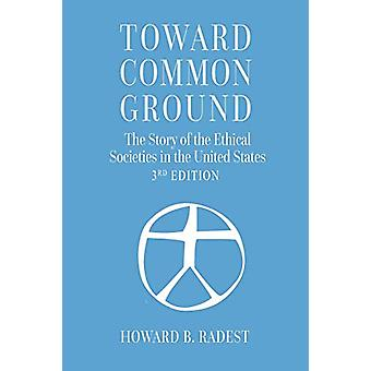 Toward Common Ground - The Story of the Ethical Societies in the Unit
