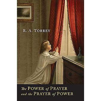 The Power of Prayer and the Prayer of Power by R a Torrey - 978161427