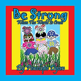 Be Strong When The World Is Cruel by Penelope Dyan - 9781614774266 Bo