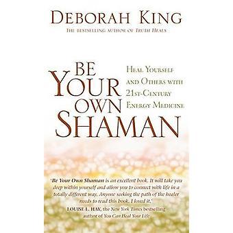 Be Your Own Shaman - Hela dig själv och andra med 2000-talets energi