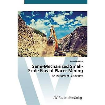 Semi-Mechanized Small-Scale Fluvial Placer Mining by Lufua Benedikt -