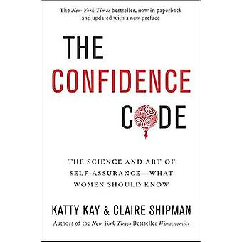 The Confidence Code The Science and Art of SelfAssuranceWhat Women Should Know