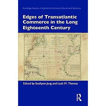 Edges of Transatlantic Commerce in the Long Eighteenth Century by Edited by Seohyon Jung & Edited by Leah M Thomas