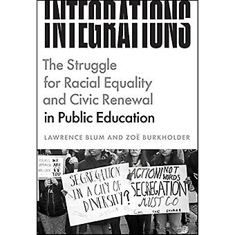 Integrations  The Struggle for Racial Equality and Civic Renewal in Public Education by Lawrence Blum & Zoe Burkholder