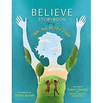 Believe Storybook Think Act Be Like Jesus by Randy Frazee 20150602