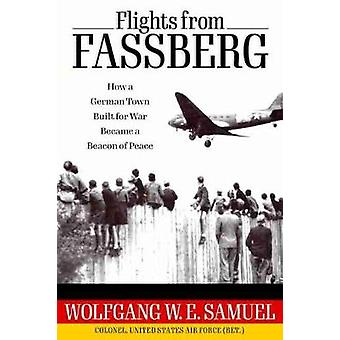 Flights from Fassberg How a German Town Built for War Became a Beacon of Peace Willie Morris Books in Memoir and Biography