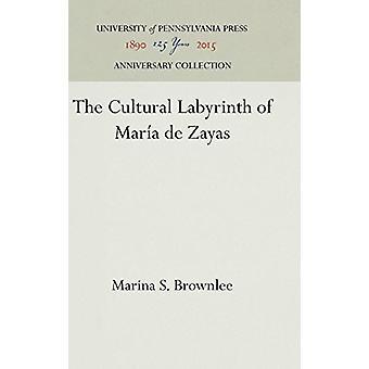 The Cultural Labyrinth of Maria De Zayas by Marina Scordilis Brownlee