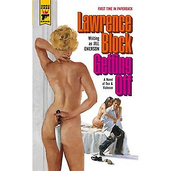 Getting Off A Novel of Sex and Violence by Lawrence BlockJill Emerson