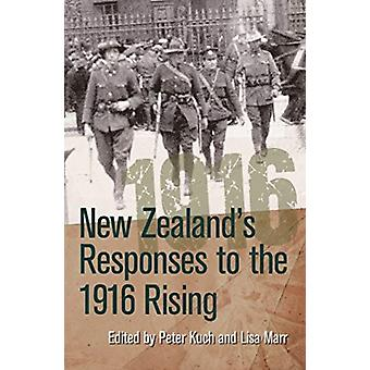 New Zealands Responses to the 1916 Rising by Edited by Peter Kuch & Edited by Lisa Marr