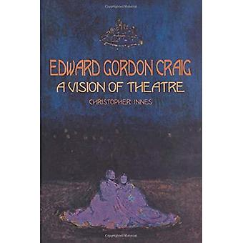 Edward Gordon Craig: Eine Vision des Theaters (Contemporary Theatre Studies)