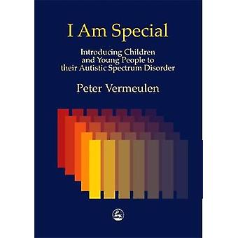 I am Special Introducing Children and Young People to Their Autistic Spectrum Disorder par Peter Vermeulen