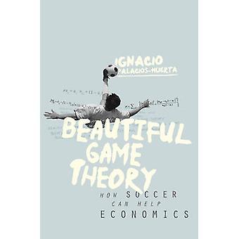 Beautiful Game Theory - How Soccer Can Help Economics by Ignacio Palac