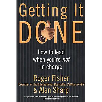 Getting it Done - How to Lead When You're Not in Charge by Roger Fishe