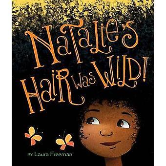 Natalie włosów był dziki! przez Laura Freeman - 9781328661951 książki
